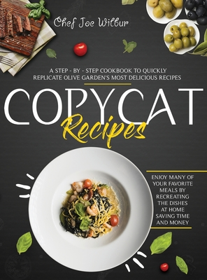 Copycat Recipes: A Step-by-Step Cookbook to Quickly Replicate Olive Garden's Most Delicious Recipes. Enjoy Many of Your Favorite Meals Cover Image