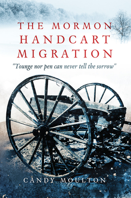 The Mormon Handcart Migration: Tounge Nor Pen Can Never Tell the Sorrow Cover Image