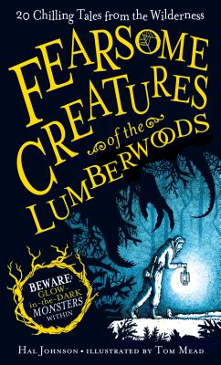 Fearsome Creatures of the Lumberwoods: 20 Chilling Tales from the Wilderness Cover Image