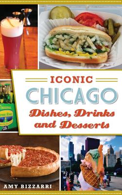Iconic Chicago Dishes, Drinks and Desserts Cover Image