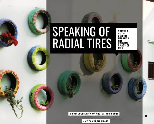 Speaking of Radial Tires: Sorting Out a Purpose Through the Random Chaos of Life Cover Image