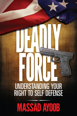 Deadly Force - Understanding Your Right to Self Defense Cover Image