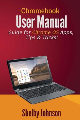 Chromebook User Manual: Guide for Chrome OS Apps, Tips & Tricks! Cover Image