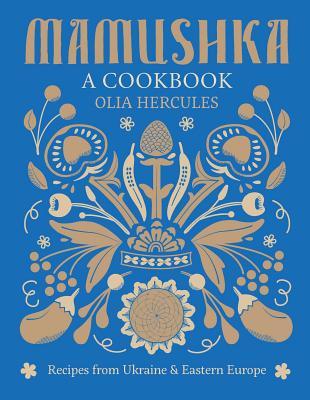 Mamushka: Recipes from Ukraine and Eastern Europe Cover Image