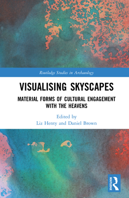 Visualising Skyscapes: Material Forms of Cultural Engagement with the Heavens (Routledge Studies in Archaeology) Cover Image