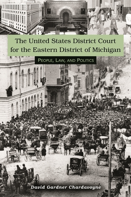 The United States District Court for the Eastern District of Michigan: People, Law, and Politics (Great Lakes Books) Cover Image
