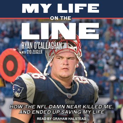 My Life on the Line: How the NFL Damn Near Killed Me, and Ended Up Saving My Life Cover Image
