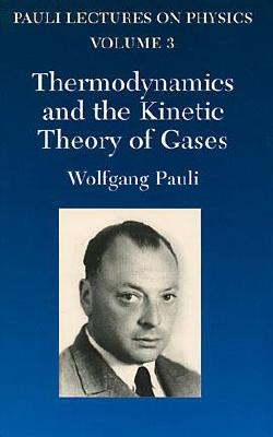 Thermodynamics and the Kinetic Theory of Gases, Volume 3: Volume 3 of Pauli Lectures on Physics (Dover Books on Physics #3) Cover Image