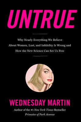 Untrue: Why Nearly Everything We Believe About Women, Lust, and Infidelity Is Wrong and How the New Science Can Set Us Free Cover Image