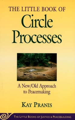 Little Book of Circle Processes: A New/Old Approach To Peacemaking Cover Image