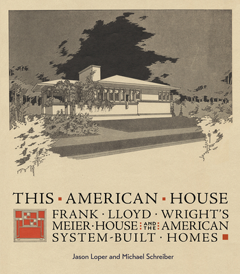This American House: Frank Lloyd Wright's Meier House and the American System-Built Homes Cover Image
