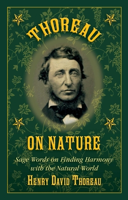 Thoreau on Nature: Sage Words on Finding Harmony with the Natural World Cover Image
