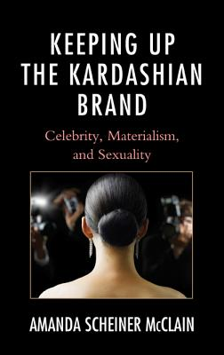 Keeping Up the Kardashian Brand: Celebrity, Materialism, and Sexuality Cover Image