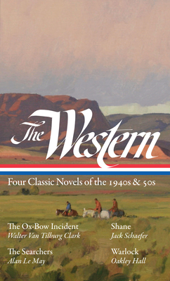 The Western: Four Classic Novels of the 1940s & 50s (LOA #331): The Ox-Bow Incident / Shane / The Searchers / Warlock (The Library of America) Cover Image