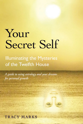 Your Secret Self: Illuminating the Mysteries of the Twelfth House Cover Image