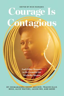 Courage Is Contagious: And Other Reasons to Be Grateful for Michelle Obama Cover Image