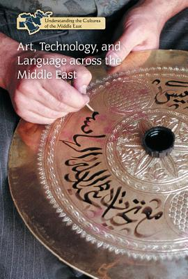 Art, Technology, and Language Across the Middle East (Understanding the Cultures of the Middle East) Cover Image