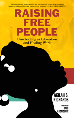 Raising Free People: Unschooling as Liberation and Healing Work Cover Image