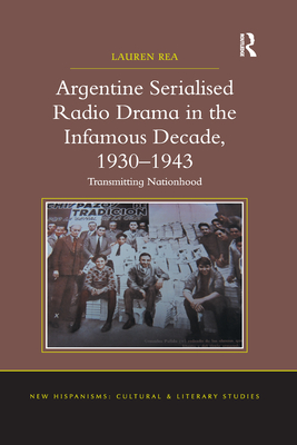 Argentine Serialised Radio Drama in the Infamous Decade, 1930-1943: Transmitting Nationhood (New Hispanisms: Cultural and Literary Studies) Cover Image