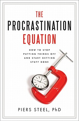 The Procrastination Equation: How to Stop Putting Things Off and Start Getting Stuff Done Cover Image