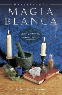 Practicando Magia Blanca: Amor, Protección, Limpias, Dinero (Spanish for Beginners #8) Cover Image