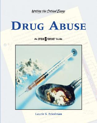Drug Abuse (Writing the Critical Essay: An Opposing Viewpoints Guide) Cover Image