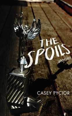The Spoils: Stories Cover Image
