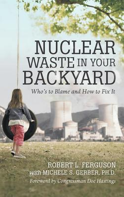 Nuclear Waste in Your Backyard: Who's to Blame and How to Fix It Cover Image