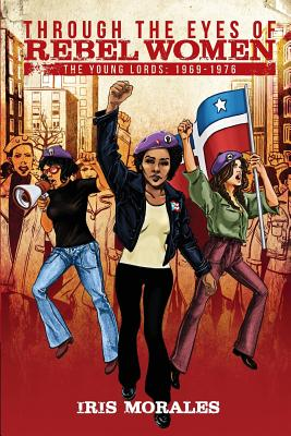 Through the Eyes of Rebel Women: The Young Lords, 1969-1976 Cover Image