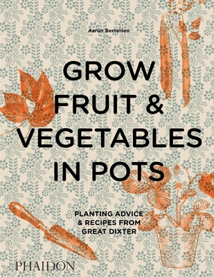 Grow Fruit & Vegetables in Pots: Planting Advice & Recipes from Great Dixter Cover Image