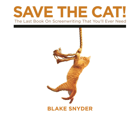 Save the Cat!: The Last Book on Screenwriting You'll Ever Need Cover Image
