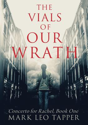 The Vials of Our Wrath: Concerto for Rachel, Book One Cover Image