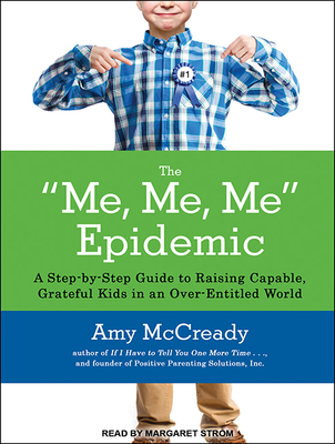 The Me, Me, Me Epidemic: A Step-By-Step Guide to Raising Capable, Grateful Kids in an Over-Entitled World Cover Image