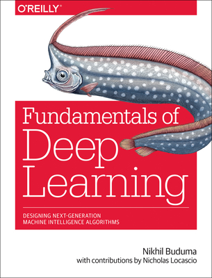 Fundamentals of Deep Learning: Designing Next-Generation Machine Intelligence Algorithms Cover Image