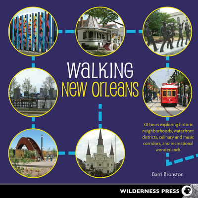 Walking New Orleans: 30 Tours Exploring Historic Neighborhoods, Waterfront Districts, Culinary and Music Corridors, and Recreational Wonder Cover Image