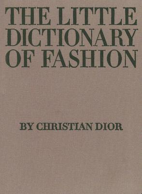 The Little Dictionary of Fashion: A Guide to Dress Sense for Every Woman Cover Image