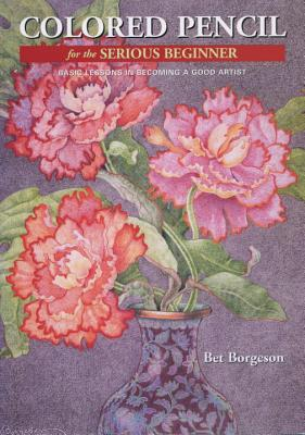 Colored Pencil for the Serious Beginner: Basic Lessons in Becoming a Good Artist Cover Image