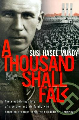 A Thousand Shall Fall: The Electrifying Story of a Soldier and His Family Who Dared to Practice Their Faith in Hitler's Germany Cover Image