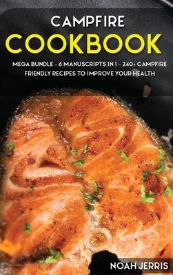 Campfire Cookbook: MEGA BUNDLE - 6 Manuscripts in 1 - 240+ Campfire friendly recipes to improve your health Cover Image