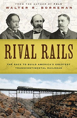 Rival Rails: The Race to Build America's Greatest Transcontinental Railroad Cover Image