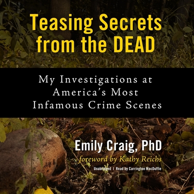 Teasing Secrets from the Dead Lib/E: My Investigations at America's Most Infamous Crime Scenes Cover Image