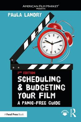 Scheduling and Budgeting Your Film: A Panic-Free Guide (American Film Market Presents) Cover Image