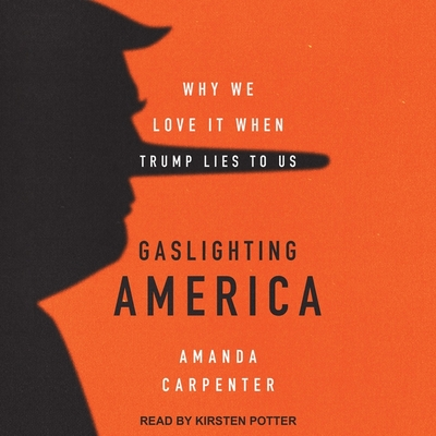 Gaslighting America Lib/E: Why We Love It When Trump Lies to Us Cover Image