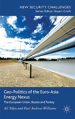 Geo-Politics of the Euro-Asia Energy Nexus: The European Union, Russia and Turkey (New Security Challenges) Cover Image