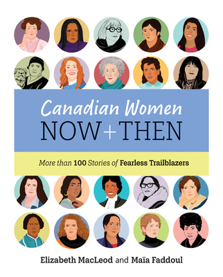 Canadian Women Now and Then: More than 100 Stories of Fearless Trailblazers Cover Image