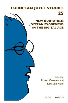 New Quotatoes: Joycean Exogenesis in the Digital Age (European Joyce Studies #25) Cover Image