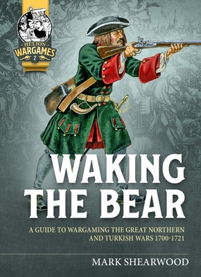 Waking the Bear: A Guide to Wargaming the Great Northern and Turkish Wars 1700-1721 Cover Image