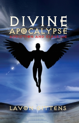 Divine Apocalypse: Addiction and Clearing Cover Image