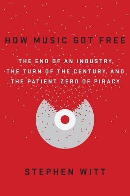 How Music Got FreeStephen Richard Witt