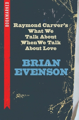 Raymond Carver's What We Talk about When We Talk about Love: Bookmarked Cover Image